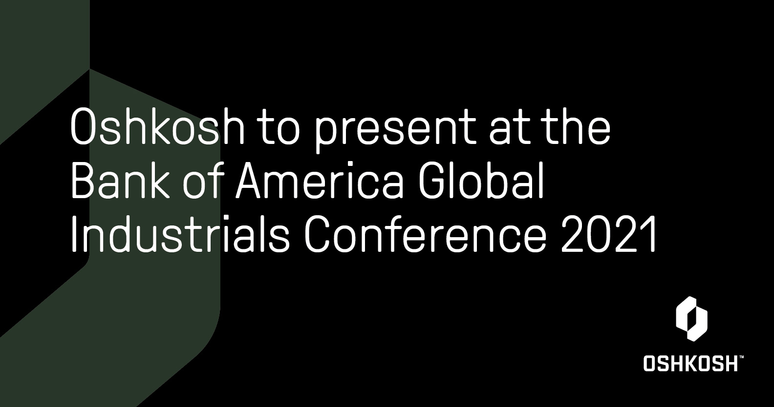 Green cropped O with black background and white Oshkosh logo that reads Oshkosh to present at the Bank of America Global Industrials Conference 2021